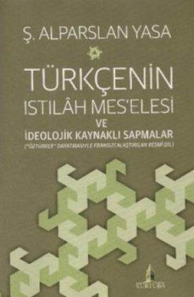 Türkçenin Istılāh Mes'elesi ve İdeolojik Kaynaklı Sapmalar